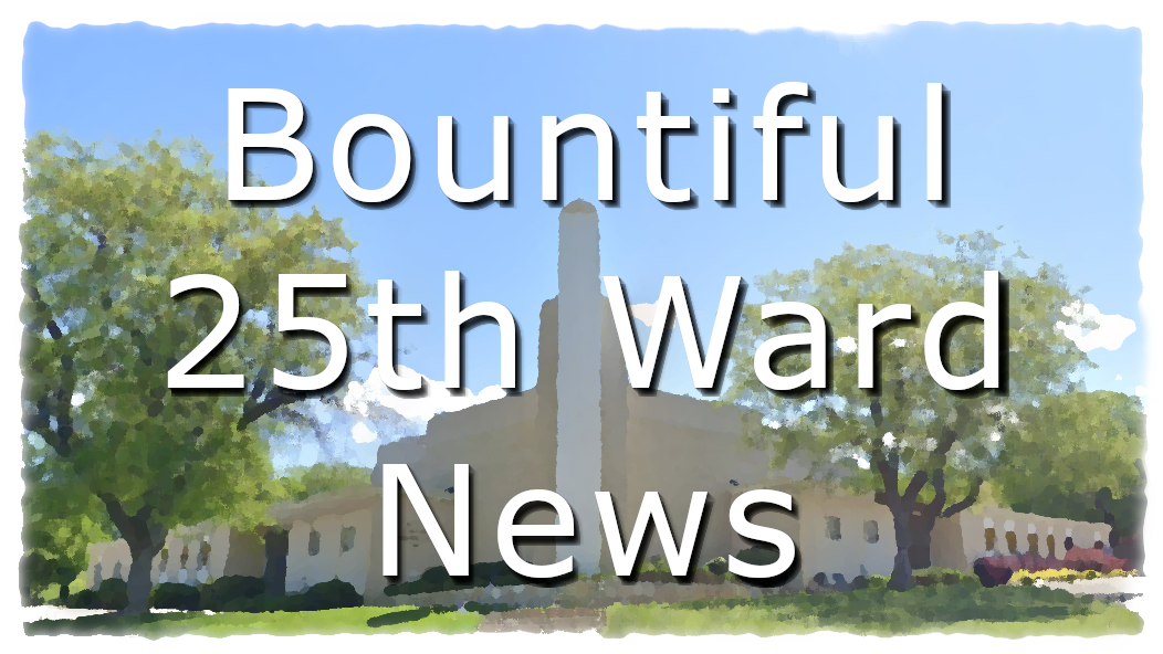 Bountiful 25th Ward News